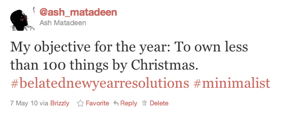 Tweet: My objective for the year: To own less than 100 things by Christmas. #belatednewyearresolutions #minimalist